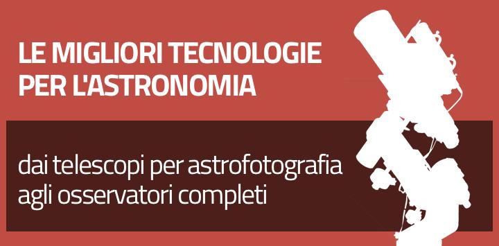 Le migliori tecnologie per l'astronomia